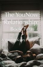 The YouNow Relationship; Book Two||A Weston Koury Fanfiction by westonkoury1234