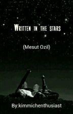 Written In The Stars | M. Ozil ( Sequel to Hotel Room Service) [completed] by kimmichenthusiast