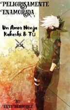 Peligrosamente Enamorada (Un Amor Ninja)   Kakashi y Tú by FanyBermudez