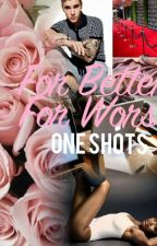 For Better, For Worse | ONE SHOTS by AyeItsLylli