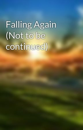 Falling Again (Not to be continued) by OpenHeavens