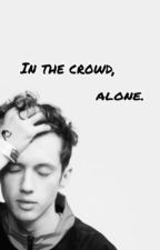 In the crowd, alone // Troyler by blessinguns