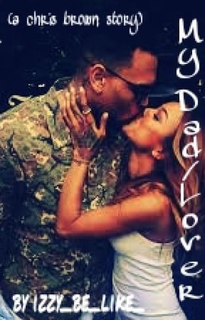 My dad/lover(chris brown love story) (COMPLETED) by Izzy_be_like_