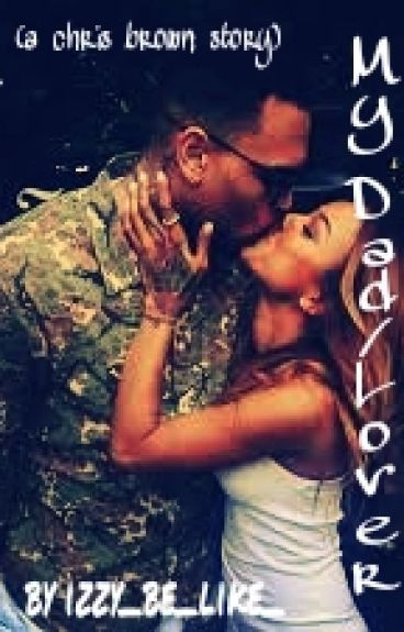 My dad/lover(chris brown love story) (COMPLETED)