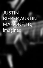 JUSTIN BIEBER,AUSTIN MAHONE,1D, imagines by IvnNtl22