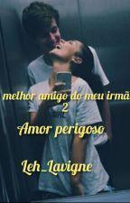 O MELHOR AMIGO DO MEU IRMÃO 2 by Leh_Lavigne