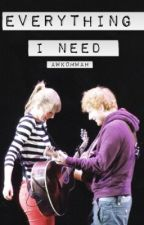 Everything I Need (A Ted Sweeran fanfic) by kaylormendes