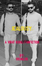 Jealousy. - A Virat Kohli fanfiction. by vkohli18