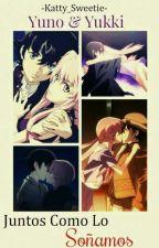 Yuno & Yukki: Juntos Como lo Soñamos by -Katty_Sweetie-