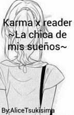 Karma x reader ~La chica de mis sueños~ by TsukisimaDAlice