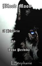 Blood Moon - A história da loba perdida by LStephanie