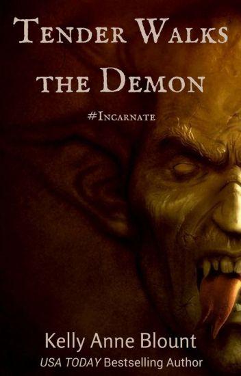 Final Chapter of Tender Walks the Demon #Incarnate