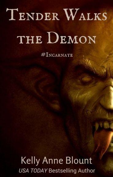 Final Chapter of Tender Walks the Demon #Incarnate by KellyAnneBlount