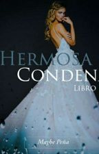 Hermosa Condena (Libro #1) by maybeand7