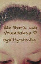 Die storie van Vriendskap♡ by KittycatBotha
