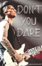 Don't You Dare: A Synyster Gates Story by ampersandasterisk