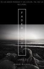 Faded Love by Jessgossip13