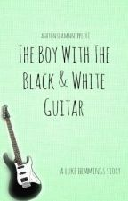 The Boy With The Black & White Guitar [Luke Hemmings Story] by lexiilove_19