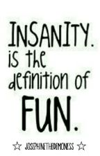 Insanity Is The Definition Of Fun by josephinethedemoness