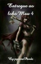 Entregue ao lobo Mau 4 by LoliRo-500