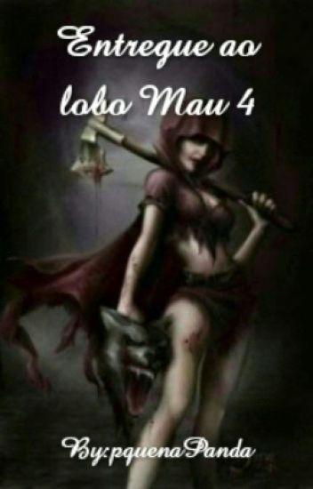 Entregue ao lobo Mau 4