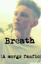 Breath (A morgz fanfic) by youtuberloverMD