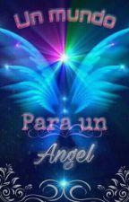 Un mundo para un angel by Emina02