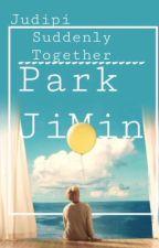 • Suddenly Together • | BTS Park Jimin  by Judipi