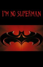 I'm No Superman by Purrrfect01