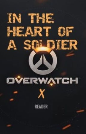 In the Heart of a Soldier [OVERWATCH X READER] - Marked by The