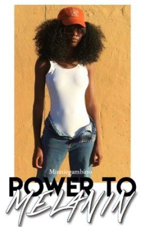 Power to Melanin✊🏿 by gambinoswriter