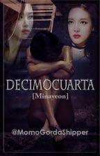 DECIMOCUARTA [Minayeon] [TERMINADA] by MomoGordaShipper