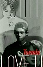 I still love U @Kth+Pkj@ by chogwhy