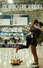 Nosso Pequeno Grande Amor by TefyGomes