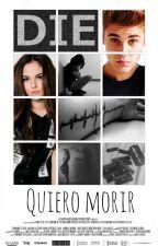 Quiero Morir (Justin y Tu)-Primera novela de la trilogía by -UglyQueen