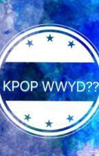 KPOP WWYD?? by MaaZal