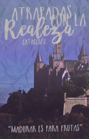 Atrapadas con la REALEZA!! by CataGerez
