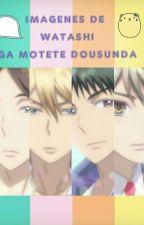 imagenes de watashi ga motete dousunda by Azuka_san