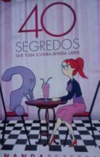40 Segredos Que Toda Mulher Solteira Precisam Saber. by TamaraOliveira674