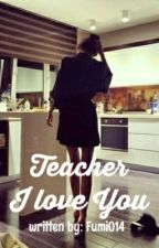 Teacher I Love You by Fumi014