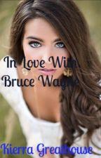 In love with Bruce Wayne by Harleyandivyfan