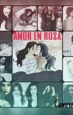 »Amor en rosa.« (Adaptación Camren G!p)  by fatimagonzalez14