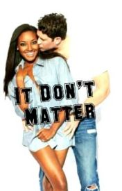 It Don't Matter by Mz_CrayZ