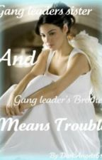 Gang leader's sister And gang leader's brother means trouble by DarkAngel1618