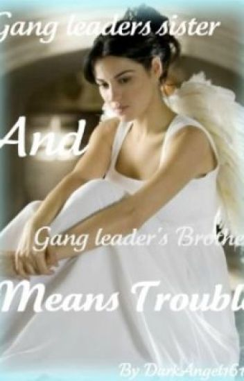 Gang leader's sister And gang leader's brother means trouble