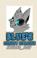 Blue's Cheesy Updates by Fabulous_Fishy