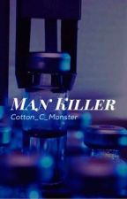 Man K I L L E R by Cotton_C_Monster