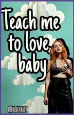 Teach Me To Love, Baby #PremiosIH (Pausada)  by FioSilveraUy