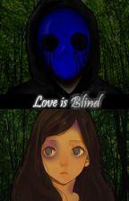 Love is Blind (Eyeless Jack x Reader) {Under Construction} by DarkRaven2994