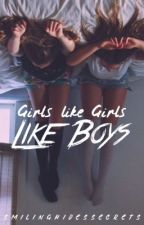 Girls Like Girls Like Boys (GirlxGirl) by SmilingHidesSecrets